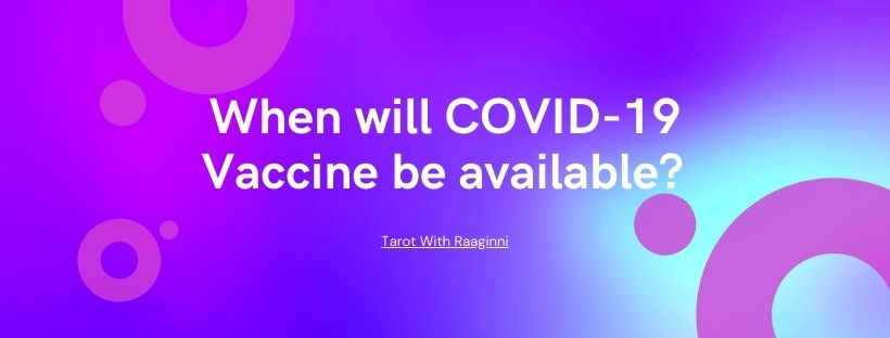 When will COVID-19 Vaccine be available? Answered by Tarot With Raaginni